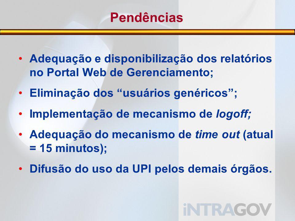 Pendências Adequação e disponibilização dos relatórios no Portal Web de Gerenciamento; Eliminação dos usuários genéricos ;