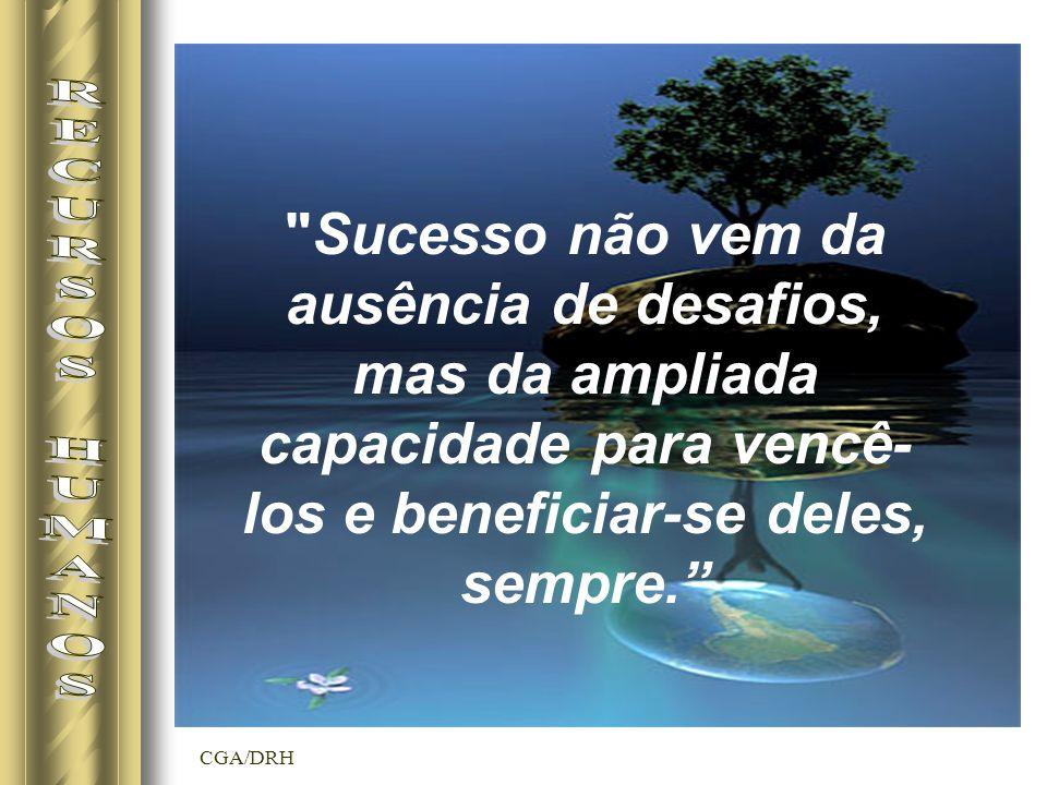 Sucesso não vem da ausência de desafios, mas da ampliada capacidade para vencê-los e beneficiar-se deles, sempre.