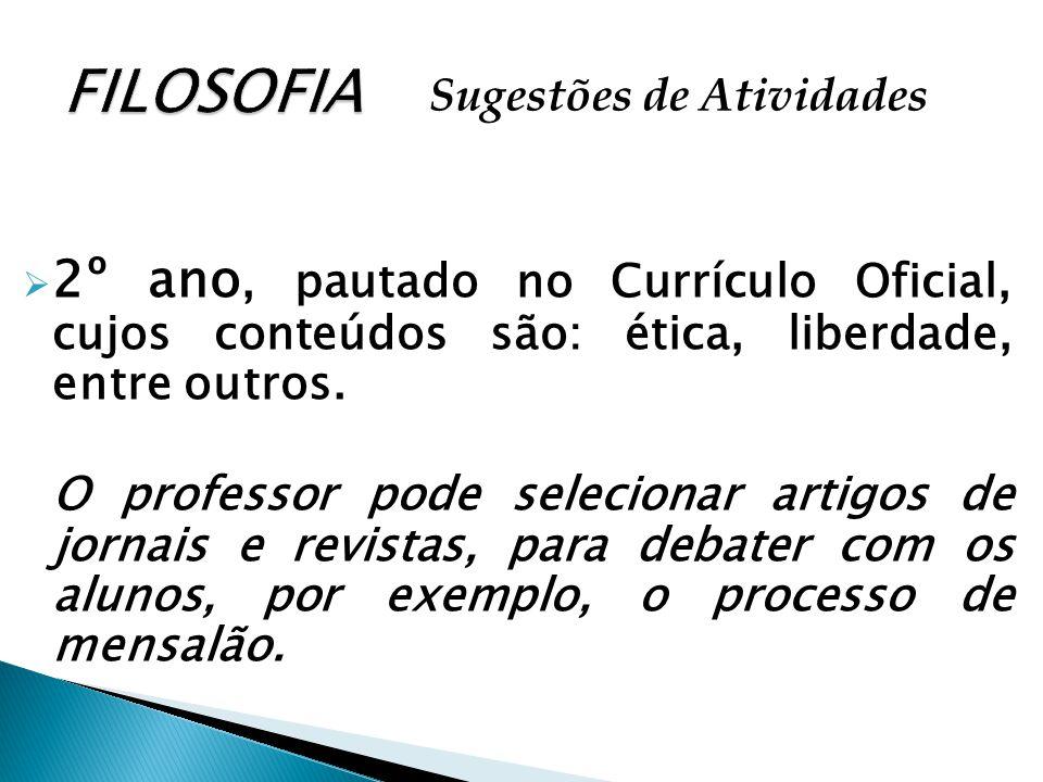 FILOSOFIA Sugestões de Atividades. 2º ano, pautado no Currículo Oficial, cujos conteúdos são: ética, liberdade, entre outros.