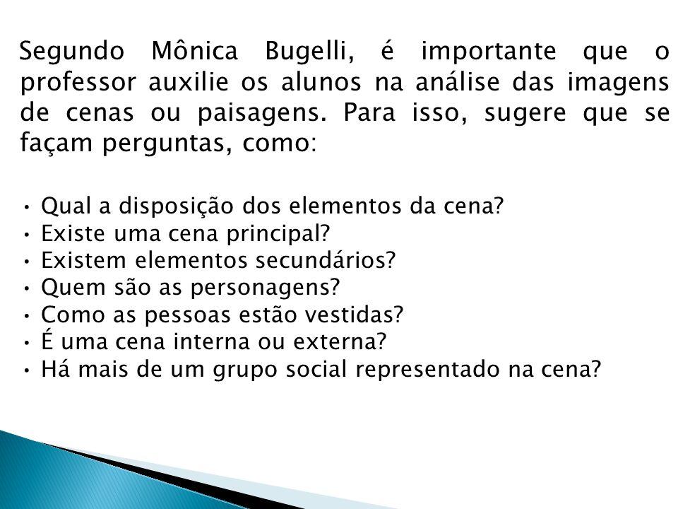 Segundo Mônica Bugelli, é importante que o professor auxilie os alunos na análise das imagens de cenas ou paisagens.