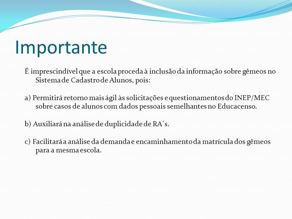 Importante É imprescindível que a escola proceda à inclusão da informação sobre gêmeos no Sistema de Cadastro de Alunos, pois: