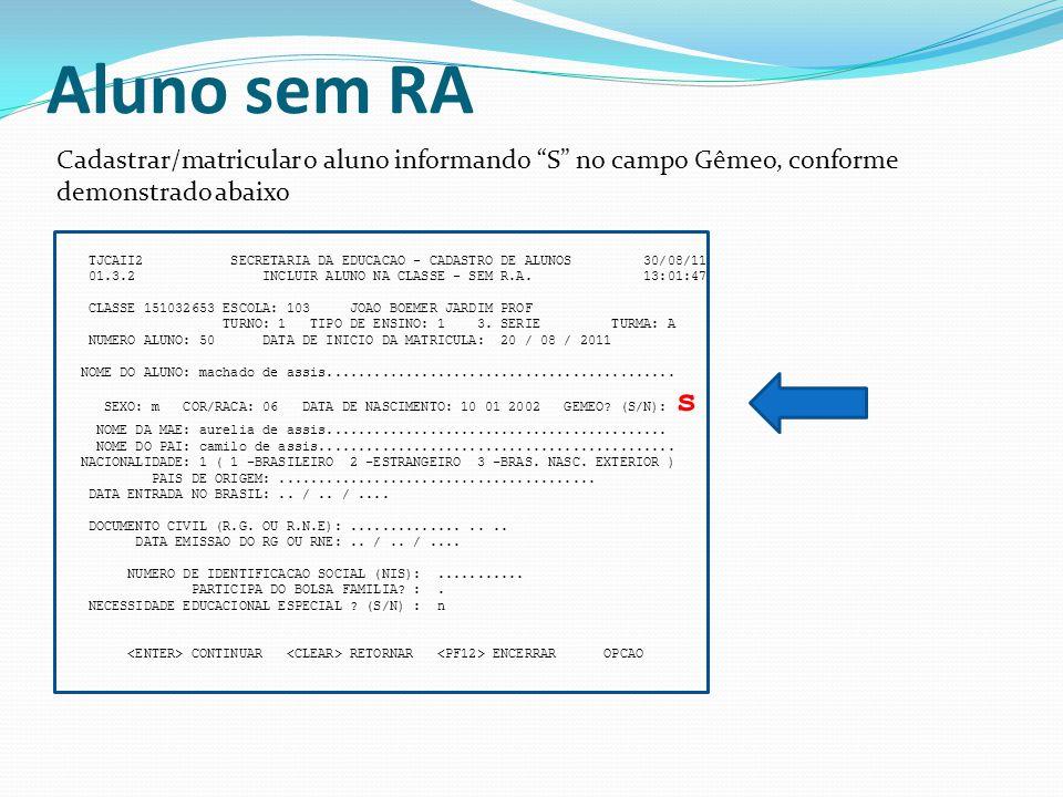 Aluno sem RA Cadastrar/matricular o aluno informando S no campo Gêmeo, conforme demonstrado abaixo.