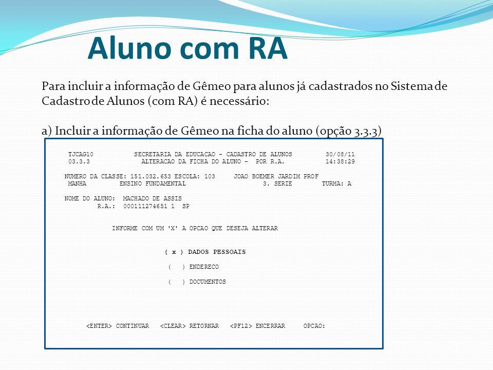 Aluno com RA Para incluir a informação de Gêmeo para alunos já cadastrados no Sistema de Cadastro de Alunos (com RA) é necessário: