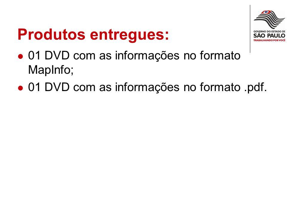 Produtos entregues: 01 DVD com as informações no formato MapInfo;