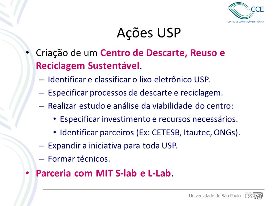 Ações USP Criação de um Centro de Descarte, Reuso e Reciclagem Sustentável. Identificar e classificar o lixo eletrônico USP.