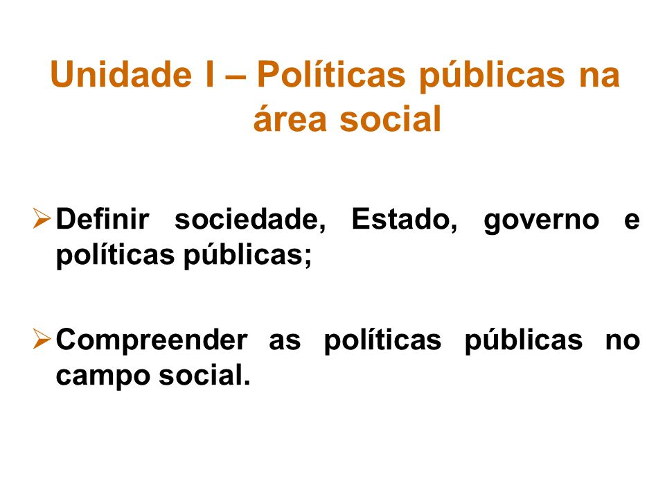 Unidade I – Políticas públicas na área social
