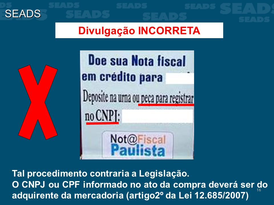 SEADS Divulgação INCORRETA Tal procedimento contraria a Legislação.