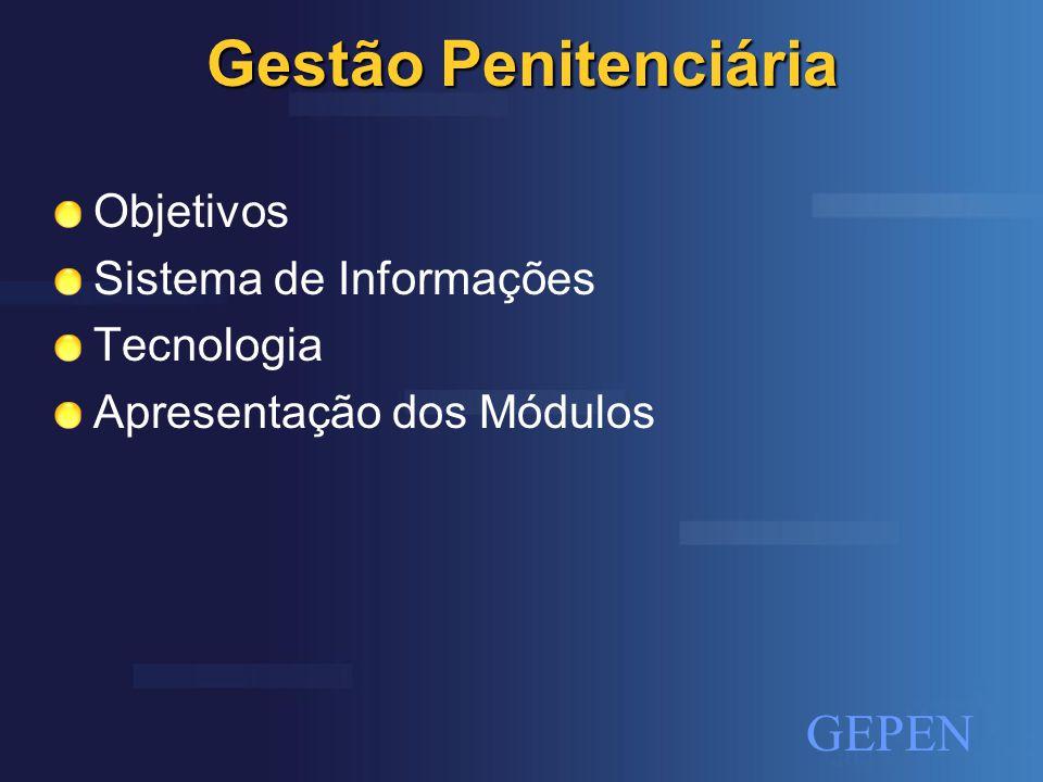 Gestão Penitenciária Objetivos Sistema de Informações Tecnologia