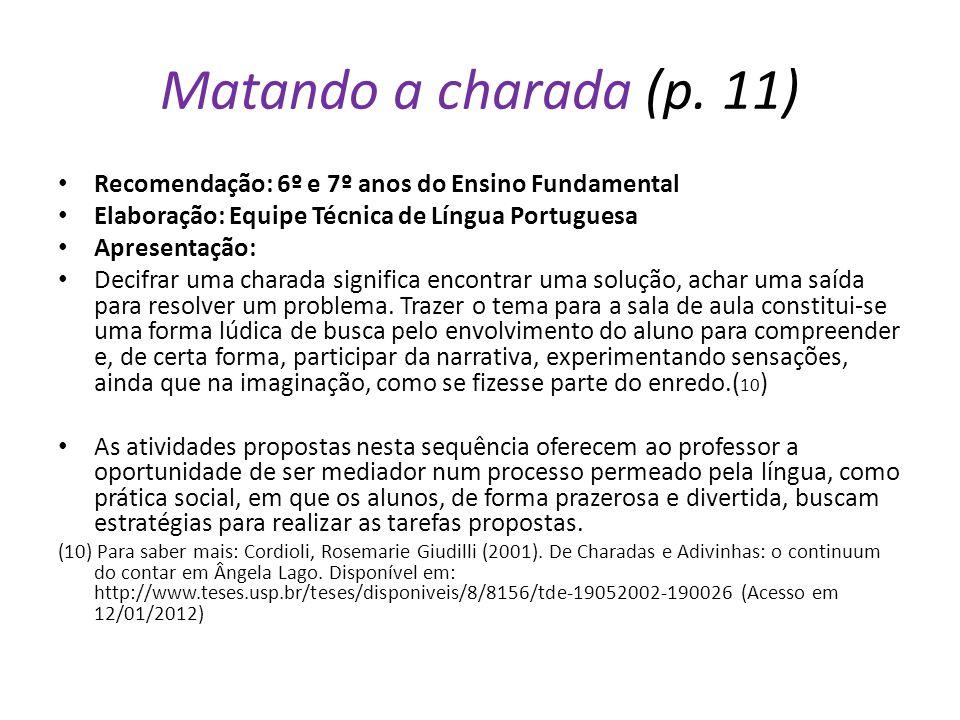 Matando a charada (p. 11) Recomendação: 6º e 7º anos do Ensino Fundamental. Elaboração: Equipe Técnica de Língua Portuguesa.