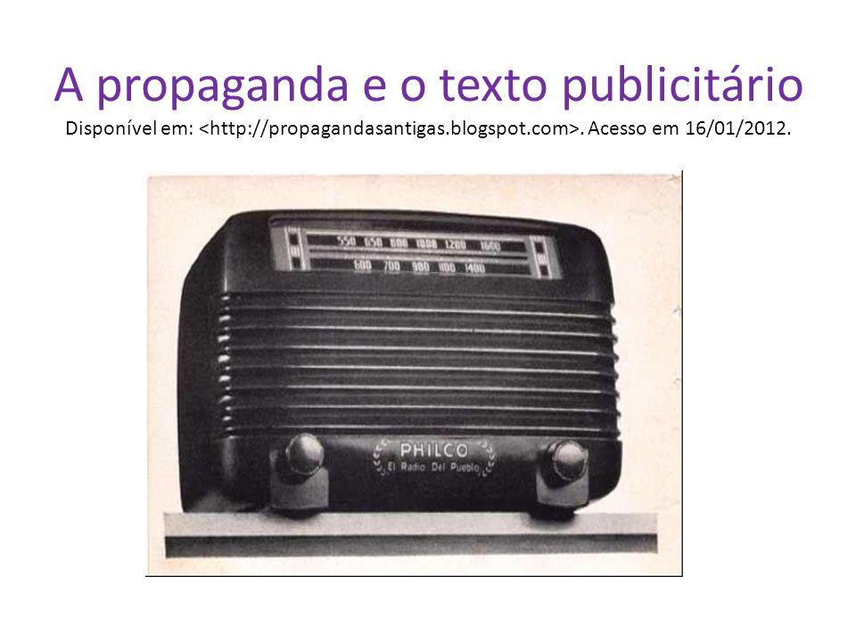 A propaganda e o texto publicitário Disponível em: <http://propagandasantigas.blogspot.com>.