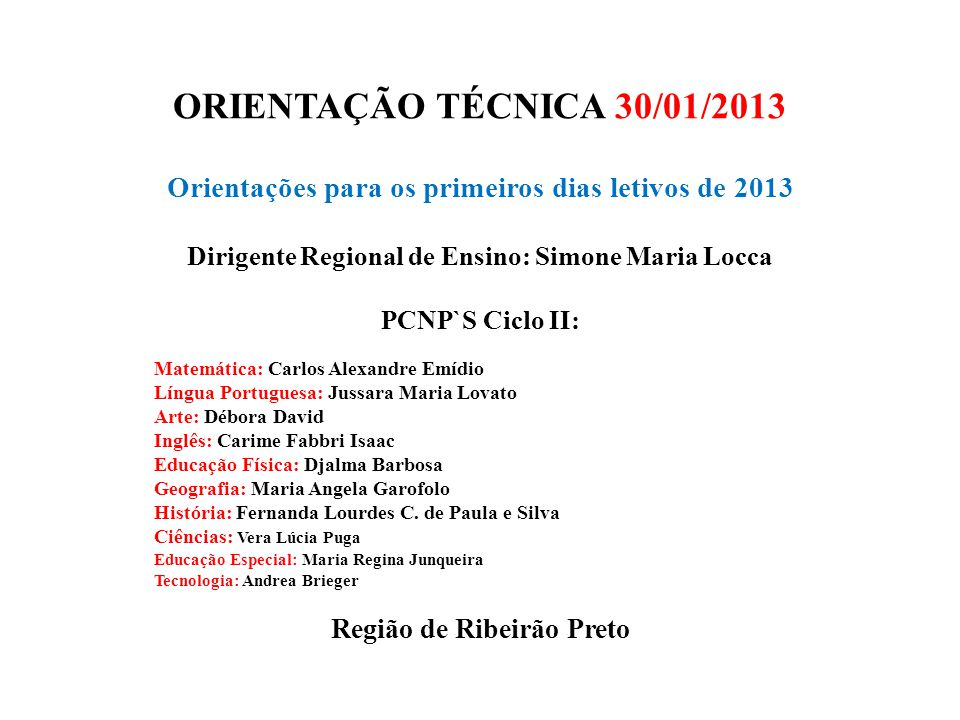 ORIENTAÇÃO TÉCNICA 30/01/2013 Orientações para os primeiros dias letivos de 2013. Dirigente Regional de Ensino: Simone Maria Locca.
