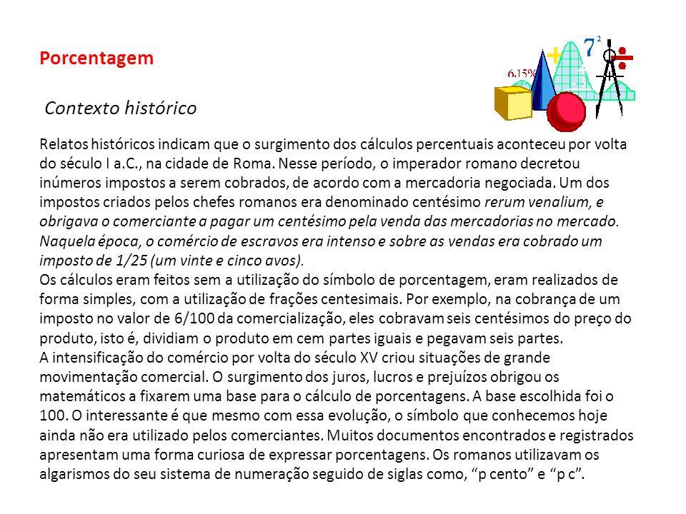 Porcentagem Contexto histórico Relatos históricos indicam que o surgimento dos cálculos percentuais aconteceu por volta do século I a.C., na cidade de Roma.