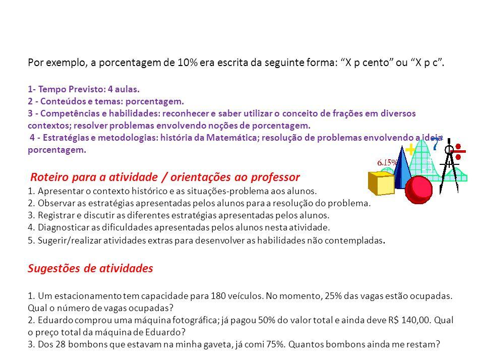Por exemplo, a porcentagem de 10% era escrita da seguinte forma: X p cento ou X p c .