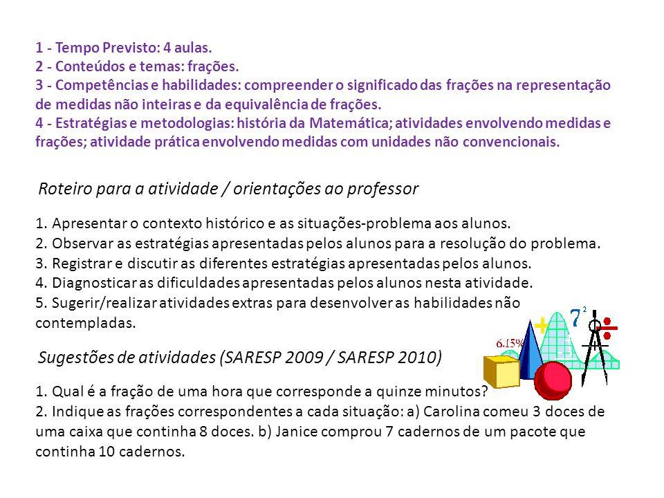 1 - Tempo Previsto: 4 aulas. 2 - Conteúdos e temas: frações