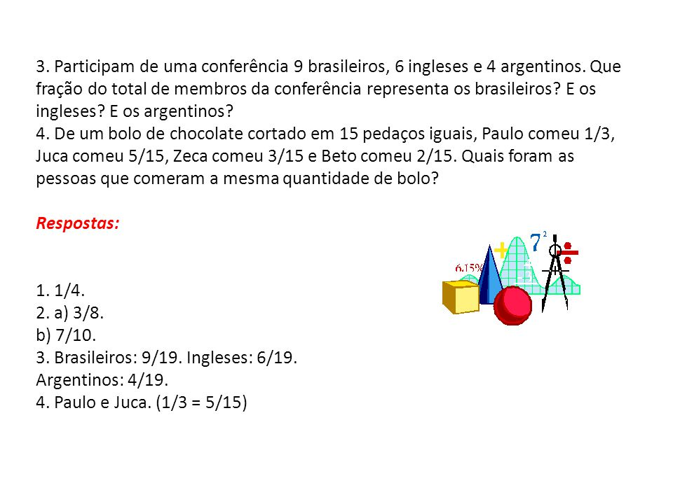 3. Participam de uma conferência 9 brasileiros, 6 ingleses e 4 argentinos.