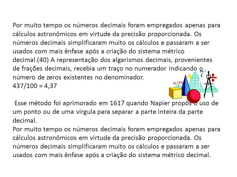 Por muito tempo os números decimais foram empregados apenas para cálculos astronômicos em virtude da precisão proporcionada.