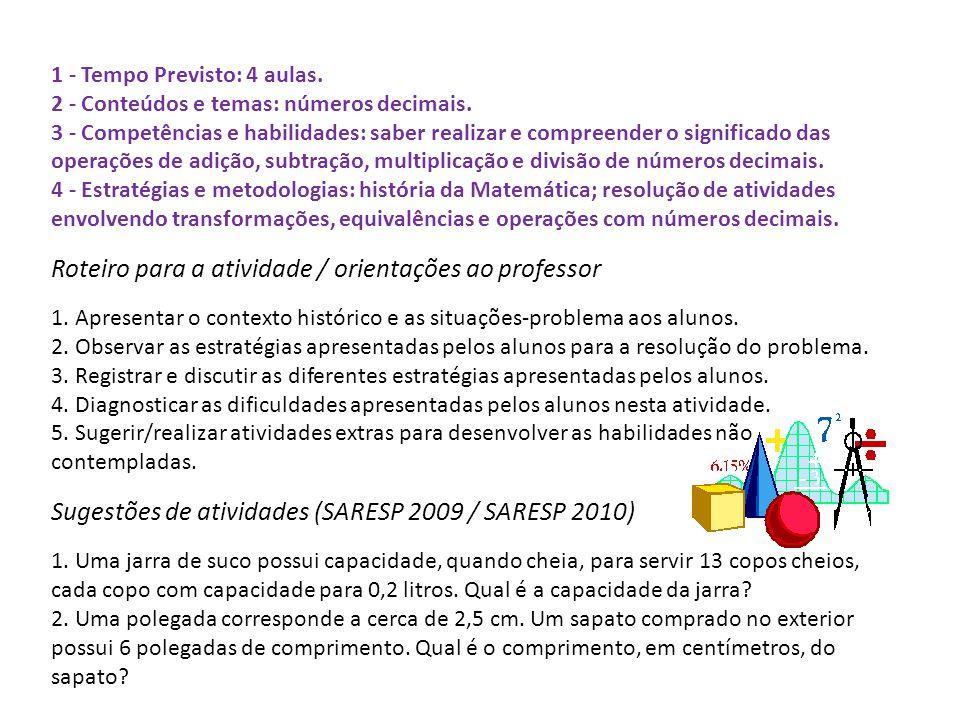 1 - Tempo Previsto: 4 aulas. 2 - Conteúdos e temas: números decimais