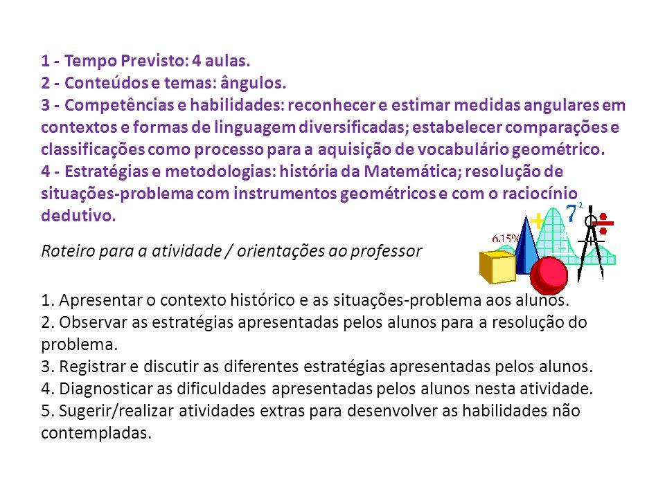 1 - Tempo Previsto: 4 aulas. 2 - Conteúdos e temas: ângulos