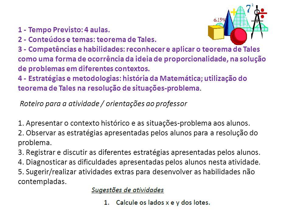 1 - Tempo Previsto: 4 aulas. 2 - Conteúdos e temas: teorema de Tales