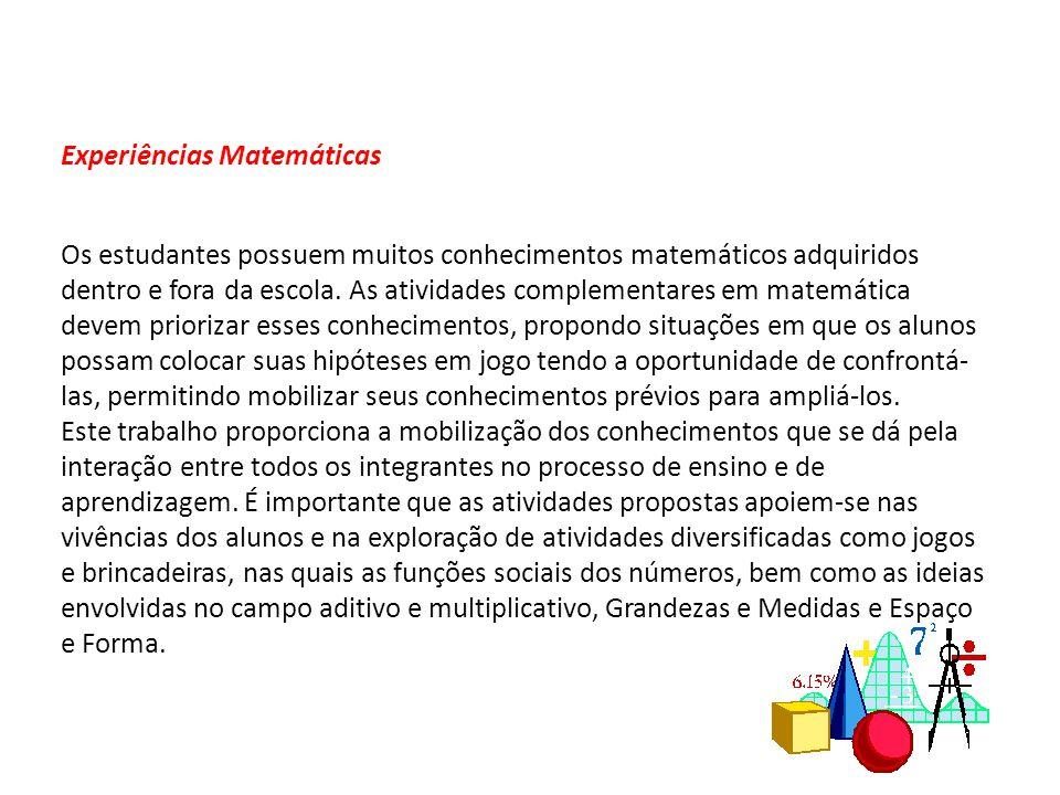 Experiências Matemáticas Os estudantes possuem muitos conhecimentos matemáticos adquiridos dentro e fora da escola.