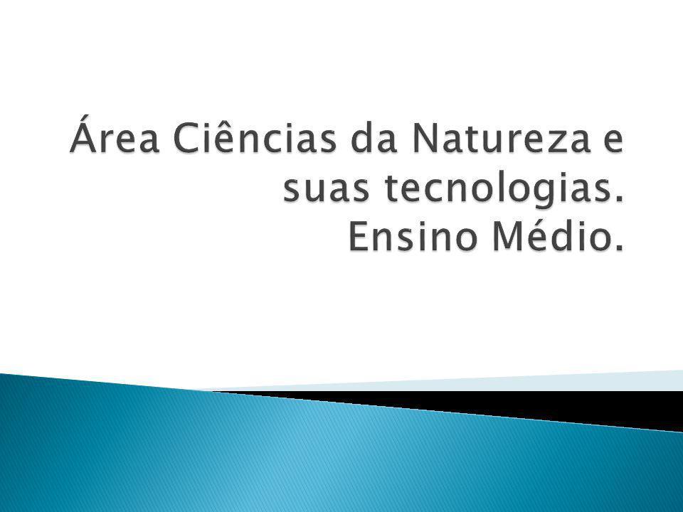 Área Ciências da Natureza e suas tecnologias. Ensino Médio.