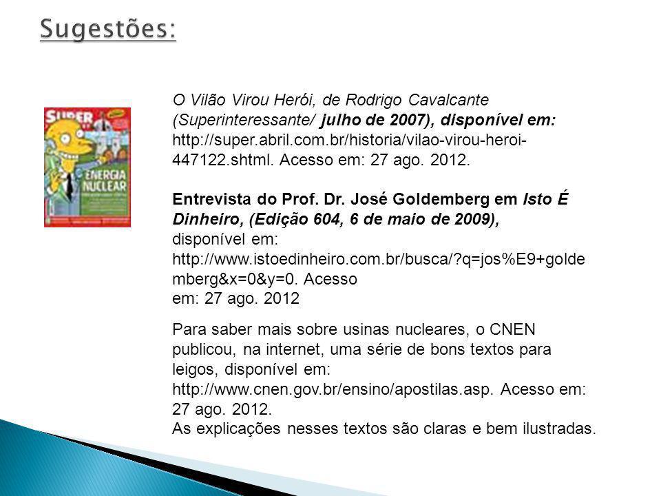 Sugestões: O Vilão Virou Herói, de Rodrigo Cavalcante (Superinteressante/ julho de 2007), disponível em: