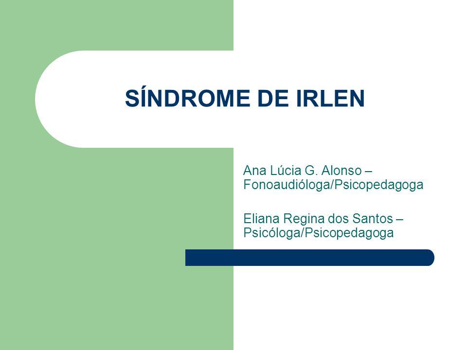 SÍNDROME DE IRLEN Ana Lúcia G. Alonso – Fonoaudióloga/Psicopedagoga