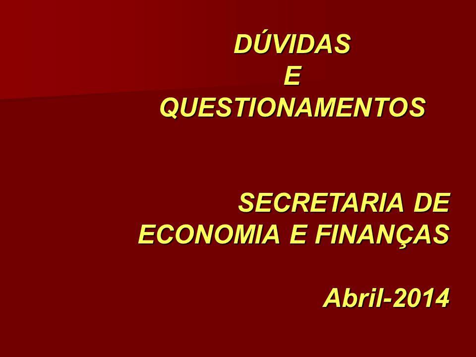 DÚVIDAS E QUESTIONAMENTOS SECRETARIA DE ECONOMIA E FINANÇAS Abril-2014
