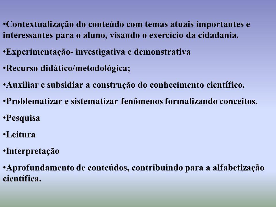 Contextualização do conteúdo com temas atuais importantes e interessantes para o aluno, visando o exercício da cidadania.