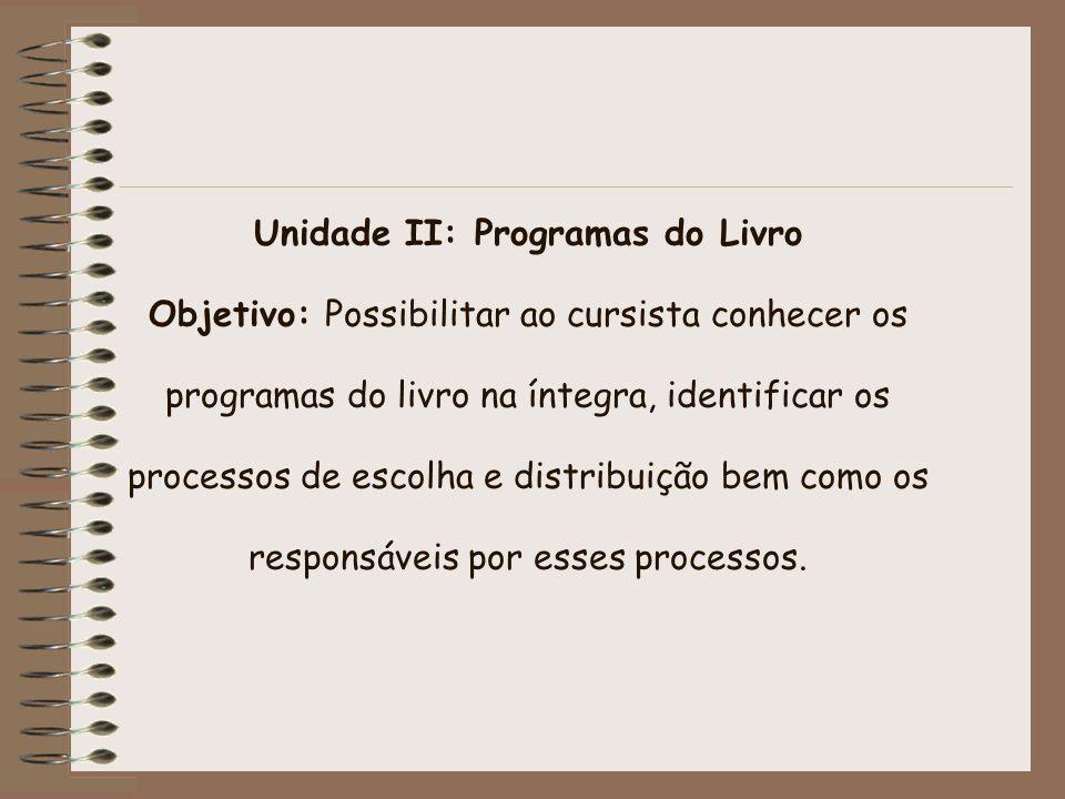 Unidade II: Programas do Livro Objetivo: Possibilitar ao cursista conhecer os programas do livro na íntegra, identificar os processos de escolha e distribuição bem como os responsáveis por esses processos.