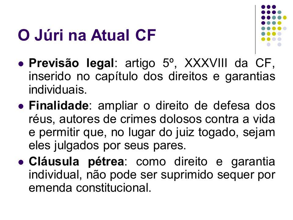O Júri na Atual CF Previsão legal: artigo 5º, XXXVIII da CF, inserido no capítulo dos direitos e garantias individuais.