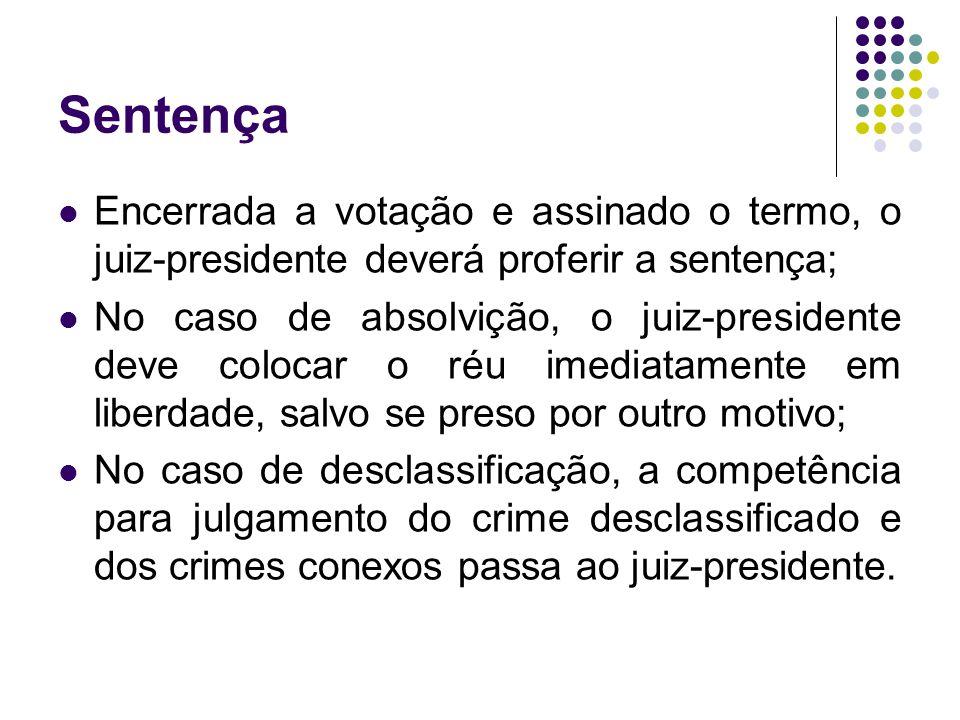 Sentença Encerrada a votação e assinado o termo, o juiz-presidente deverá proferir a sentença;