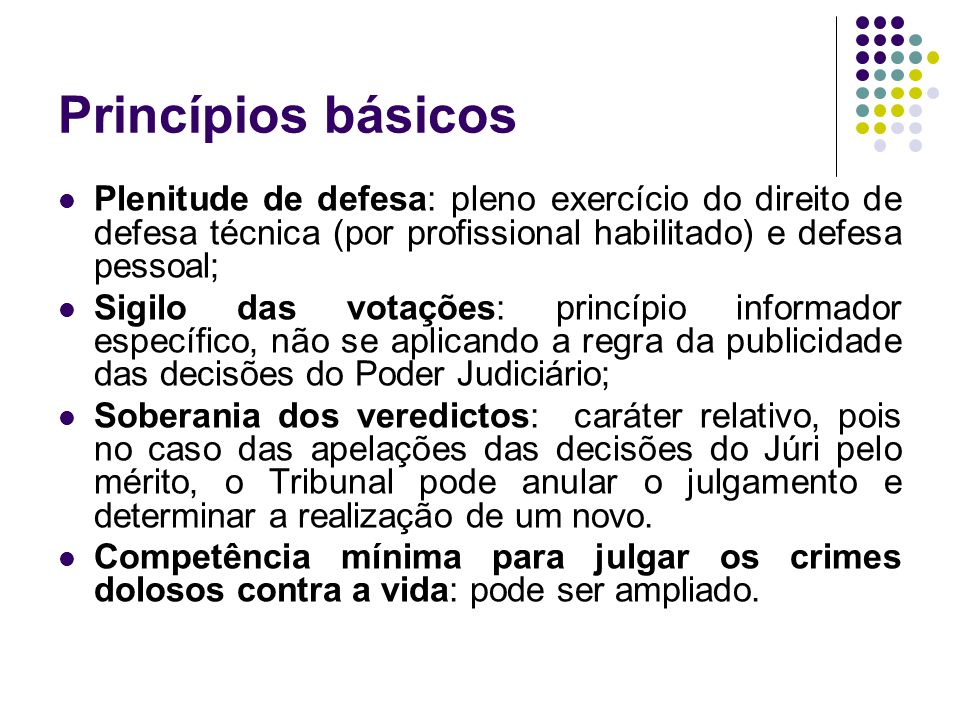 Princípios básicos Plenitude de defesa: pleno exercício do direito de defesa técnica (por profissional habilitado) e defesa pessoal;