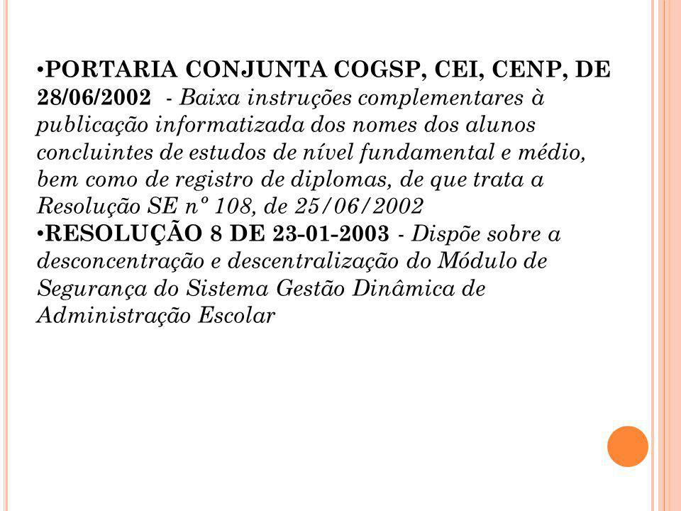 PORTARIA CONJUNTA COGSP, CEI, CENP, DE 28/06/2002 - Baixa instruções complementares à publicação informatizada dos nomes dos alunos concluintes de estudos de nível fundamental e médio, bem como de registro de diplomas, de que trata a Resolução SE nº 108, de 25/06/2002