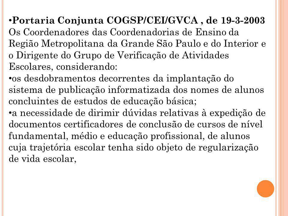 Portaria Conjunta COGSP/CEI/GVCA , de 19-3-2003 Os Coordenadores das Coordenadorias de Ensino da Região Metropolitana da Grande São Paulo e do Interior e o Dirigente do Grupo de Verificação de Atividades Escolares, considerando: