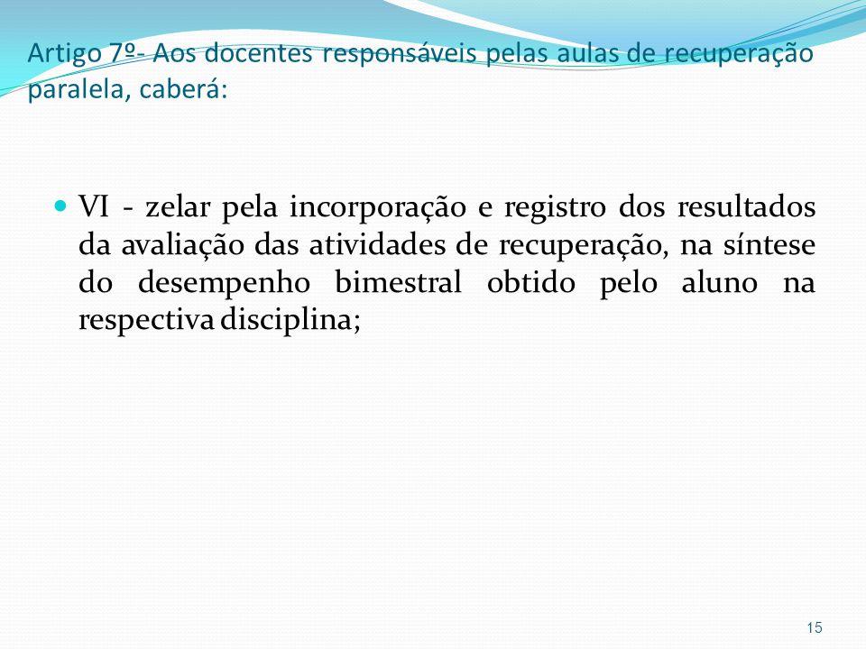 Artigo 7º- Aos docentes responsáveis pelas aulas de recuperação paralela, caberá: