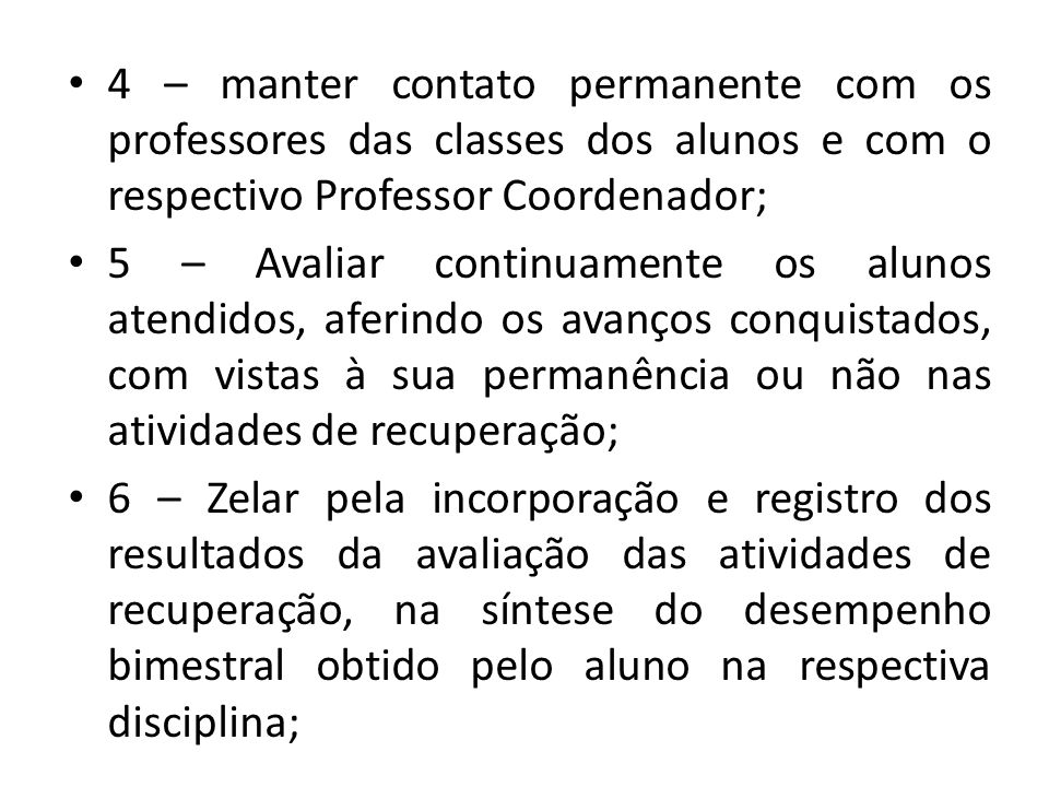4 – manter contato permanente com os professores das classes dos alunos e com o respectivo Professor Coordenador;