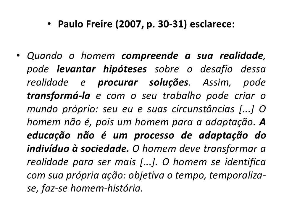 Paulo Freire (2007, p. 30-31) esclarece: