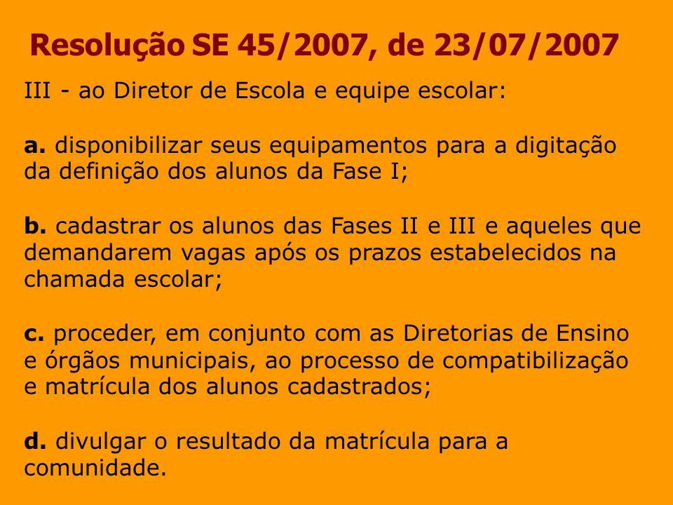 Resolução SE 45/2007, de 23/07/2007 III - ao Diretor de Escola e equipe escolar: