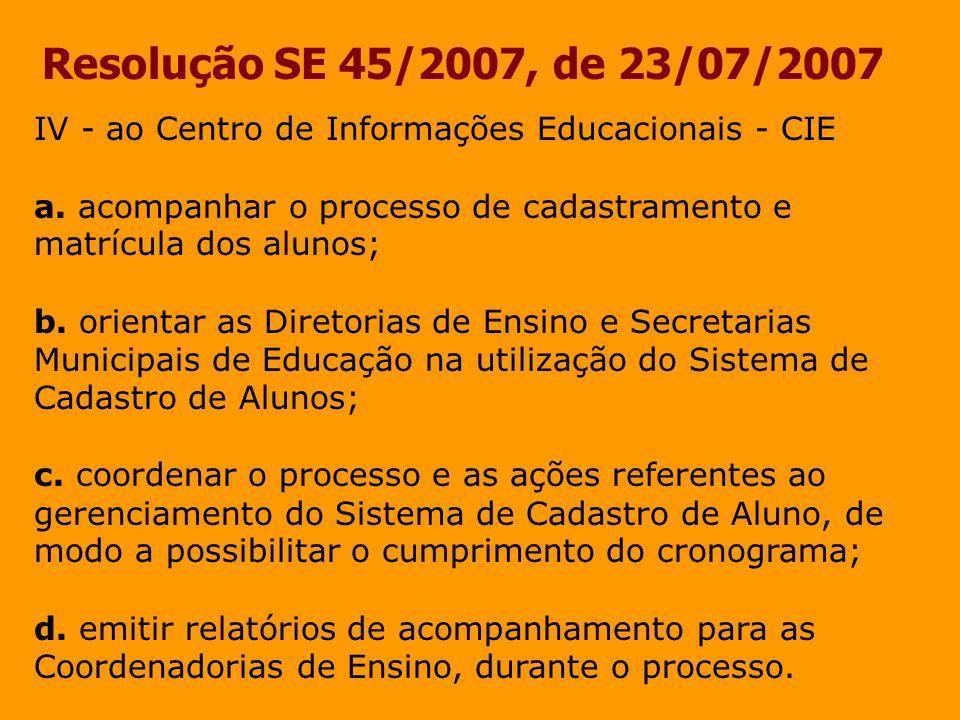 Resolução SE 45/2007, de 23/07/2007 IV - ao Centro de Informações Educacionais - CIE.