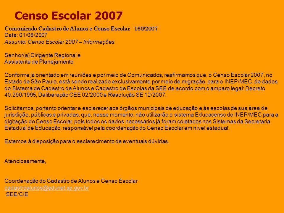 Censo Escolar 2007 Comunicado Cadastro de Alunos e Censo Escolar 160/2007. Data: 01/08/2007. Assunto: Censo Escolar 2007 – Informações.