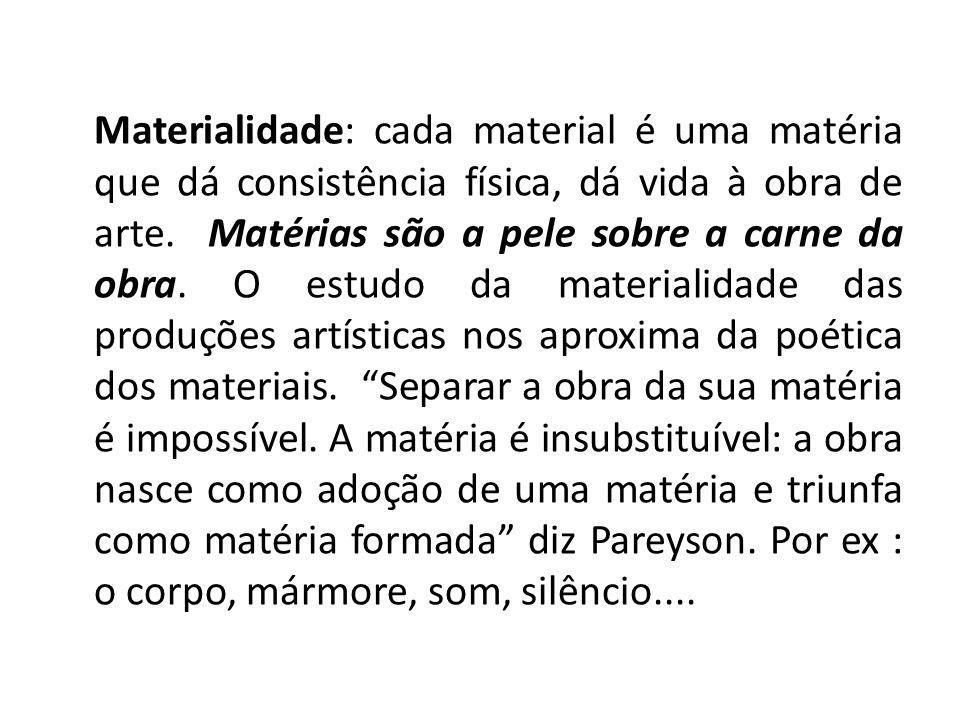 Materialidade: cada material é uma matéria que dá consistência física, dá vida à obra de arte.