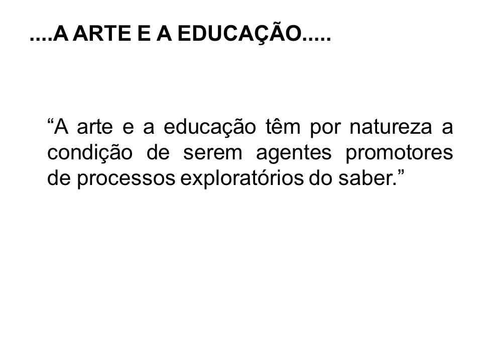 ....A ARTE E A EDUCAÇÃO.....