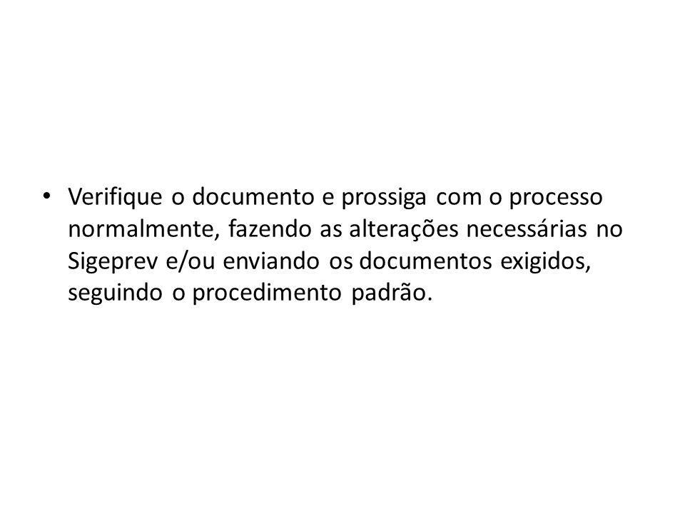 Verifique o documento e prossiga com o processo normalmente, fazendo as alterações necessárias no Sigeprev e/ou enviando os documentos exigidos, seguindo o procedimento padrão.