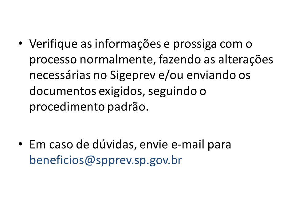 Verifique as informações e prossiga com o processo normalmente, fazendo as alterações necessárias no Sigeprev e/ou enviando os documentos exigidos, seguindo o procedimento padrão.