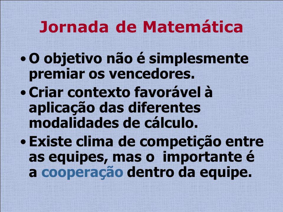 Jornada de Matemática O objetivo não é simplesmente premiar os vencedores.