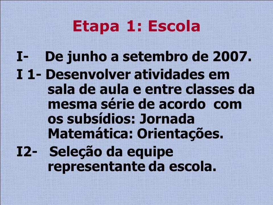 Etapa 1: Escola I- De junho a setembro de 2007.