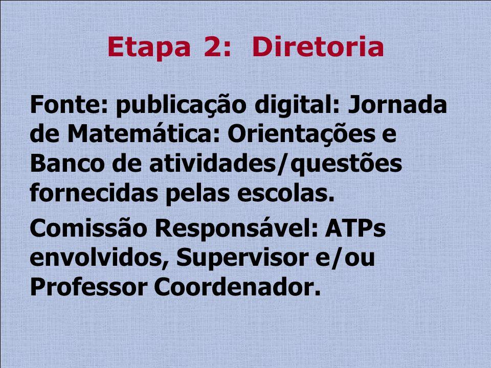 Etapa 2: Diretoria Fonte: publicação digital: Jornada de Matemática: Orientações e Banco de atividades/questões fornecidas pelas escolas.