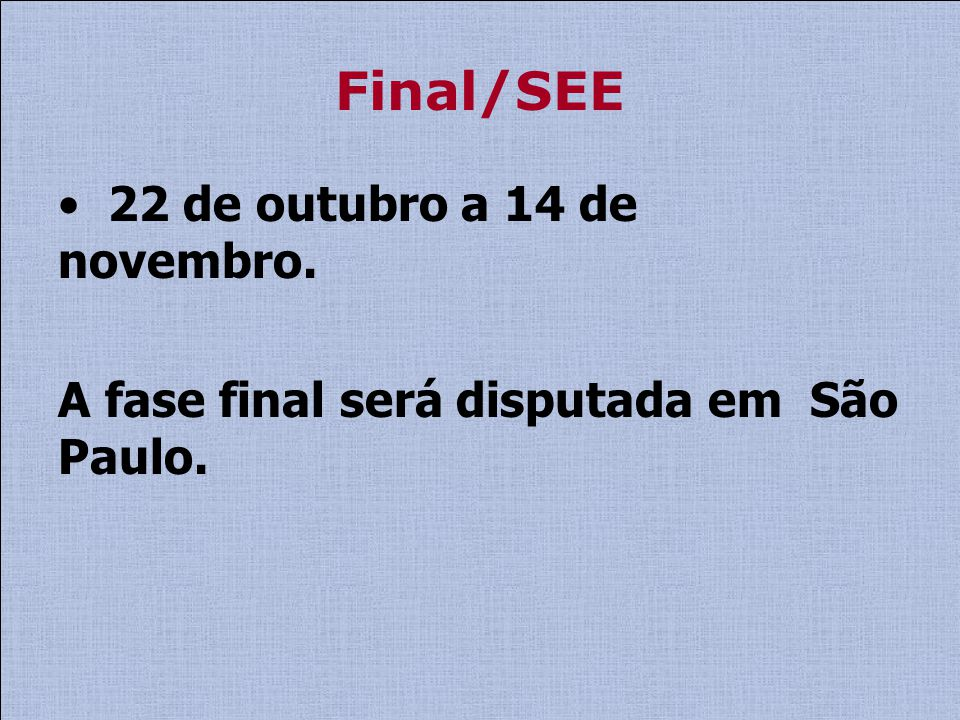 Final/SEE 22 de outubro a 14 de novembro.