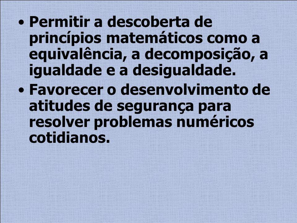 Permitir a descoberta de princípios matemáticos como a equivalência, a decomposição, a igualdade e a desigualdade.